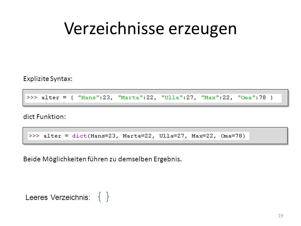 19 Verzeichnisse erzeugen Explizite Syntax: dict Funktion: Beide Möglichkeiten führen zu demselben Ergebnis. Leeres Verzeichnis: {}