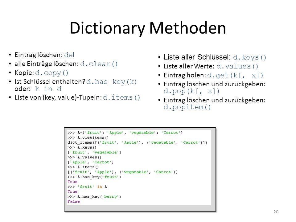 20 Dictionary Methoden Eintrag löschen: de l alle Einträge löschen: d.clear() Kopie: d.copy() Ist Schlüssel enthalten? d.has_key(k) oder: k in d Liste