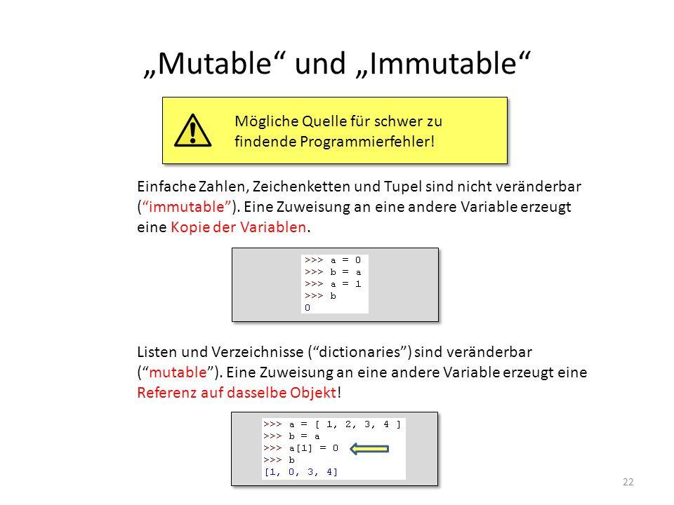 22 Mutable und Immutable Einfache Zahlen, Zeichenketten und Tupel sind nicht veränderbar (immutable). Eine Zuweisung an eine andere Variable erzeugt e