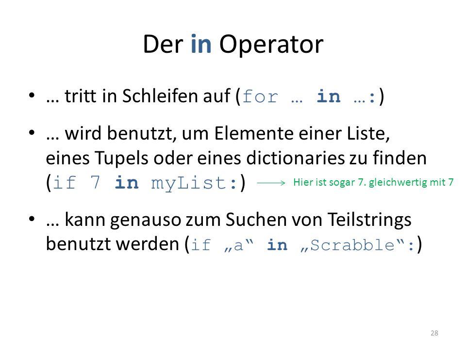 Der in Operator … tritt in Schleifen auf ( for … in …: ) … wird benutzt, um Elemente einer Liste, eines Tupels oder eines dictionaries zu finden ( if