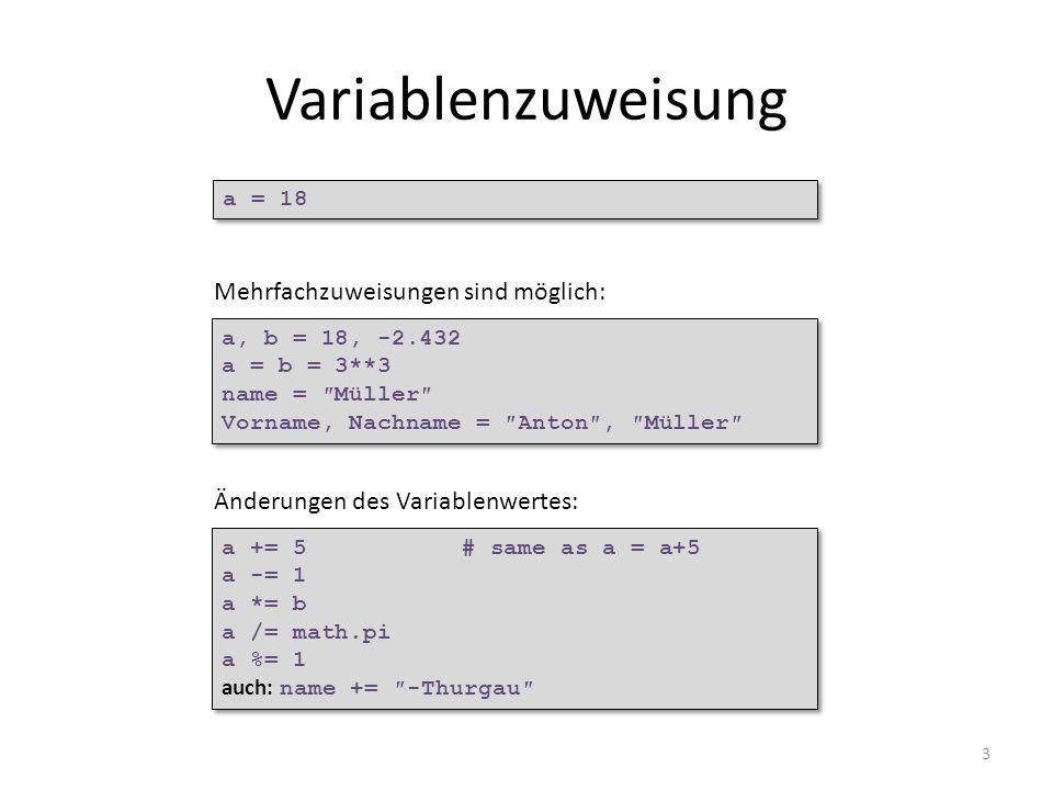 3 Variablenzuweisung Mehrfachzuweisungen sind möglich: a = 18 a, b = 18, -2.432 a = b = 3**3 name = Müller Vorname, Nachname = Anton, Müller a, b = 18