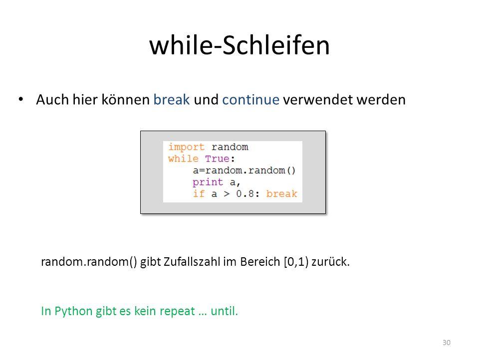 30 Auch hier können break und continue verwendet werden while-Schleifen In Python gibt es kein repeat … until. random.random() gibt Zufallszahl im Ber