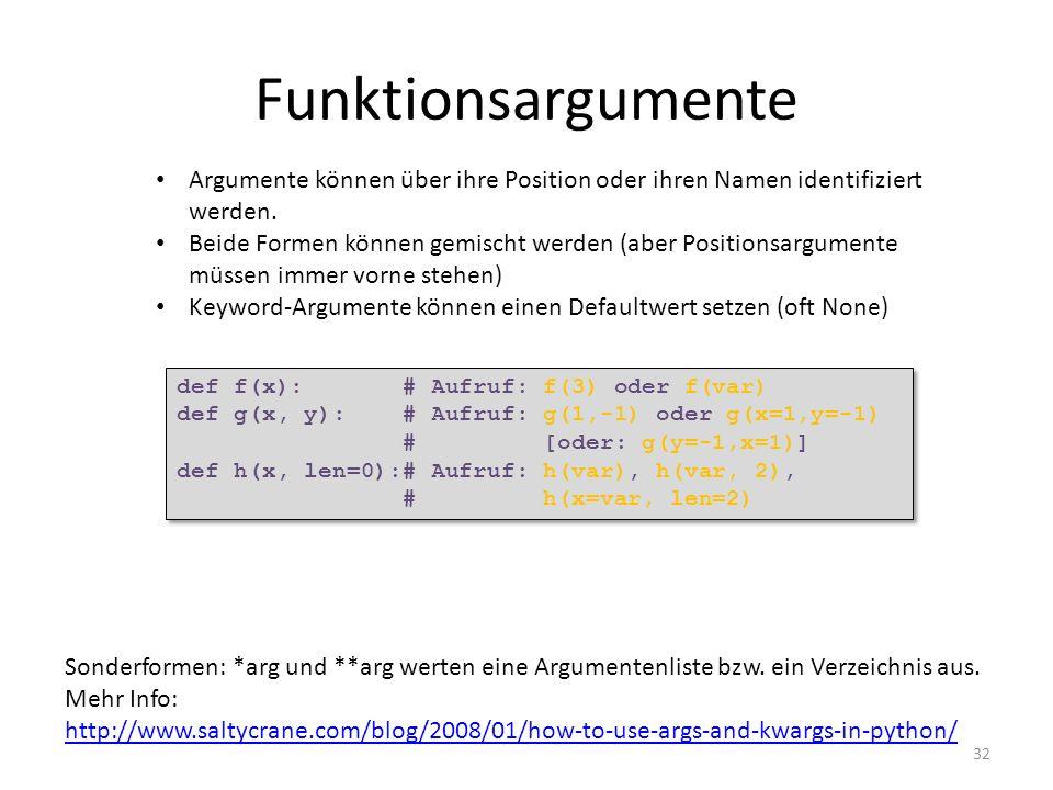 32 Funktionsargumente def f(x): # Aufruf: f(3) oder f(var) def g(x, y): # Aufruf: g(1,-1) oder g(x=1,y=-1) # [oder: g(y=-1,x=1)] def h(x, len=0):# Auf