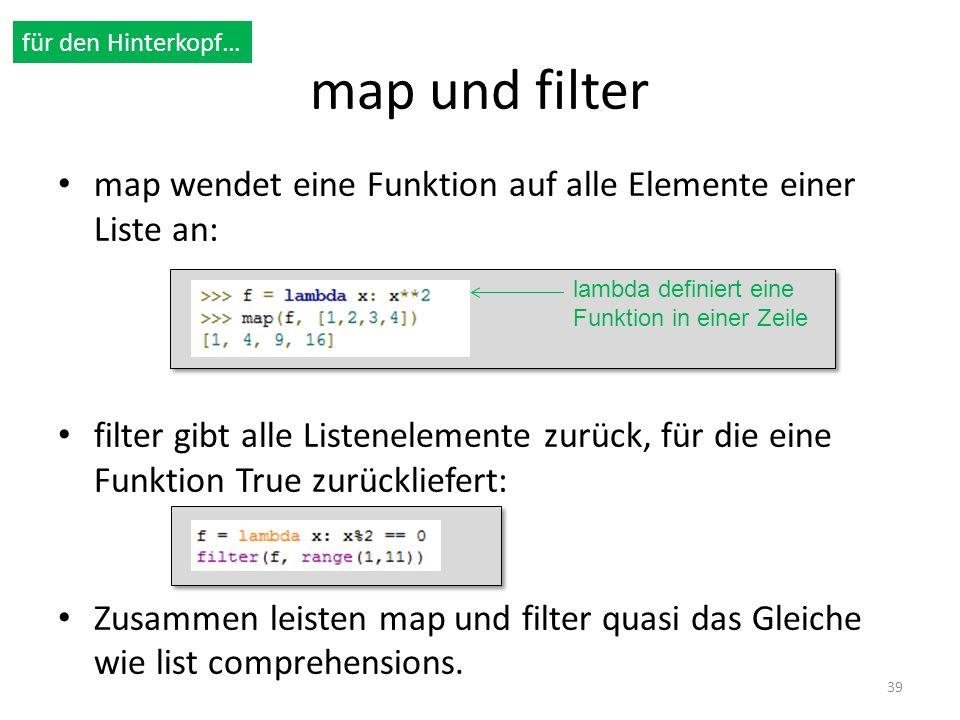 map und filter map wendet eine Funktion auf alle Elemente einer Liste an: filter gibt alle Listenelemente zurück, für die eine Funktion True zurücklie