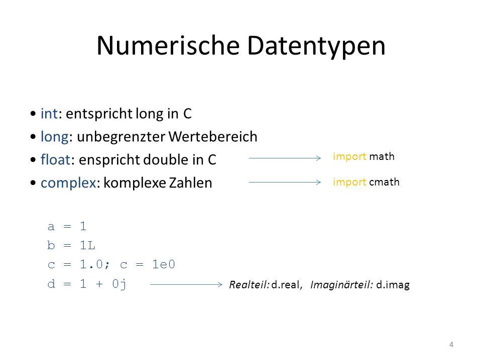 55 Operatoren auf Zahlen Grundrechenarten: +, -, *, / Div- und Modulo-Operator: //, %, divmod(x, y) Betrag: abs(x) Runden: round(x) Konvertierung: int(x), long(x), float(x), complex(re,im) Konjugierte einer komplexen Zahl: x.conjugate() Potenzen : x ** y, pow(x, y) Ergebnis einer Verknüpfung unterschiedlicher Datentypen ist vom Typ des größeren Datentyps.