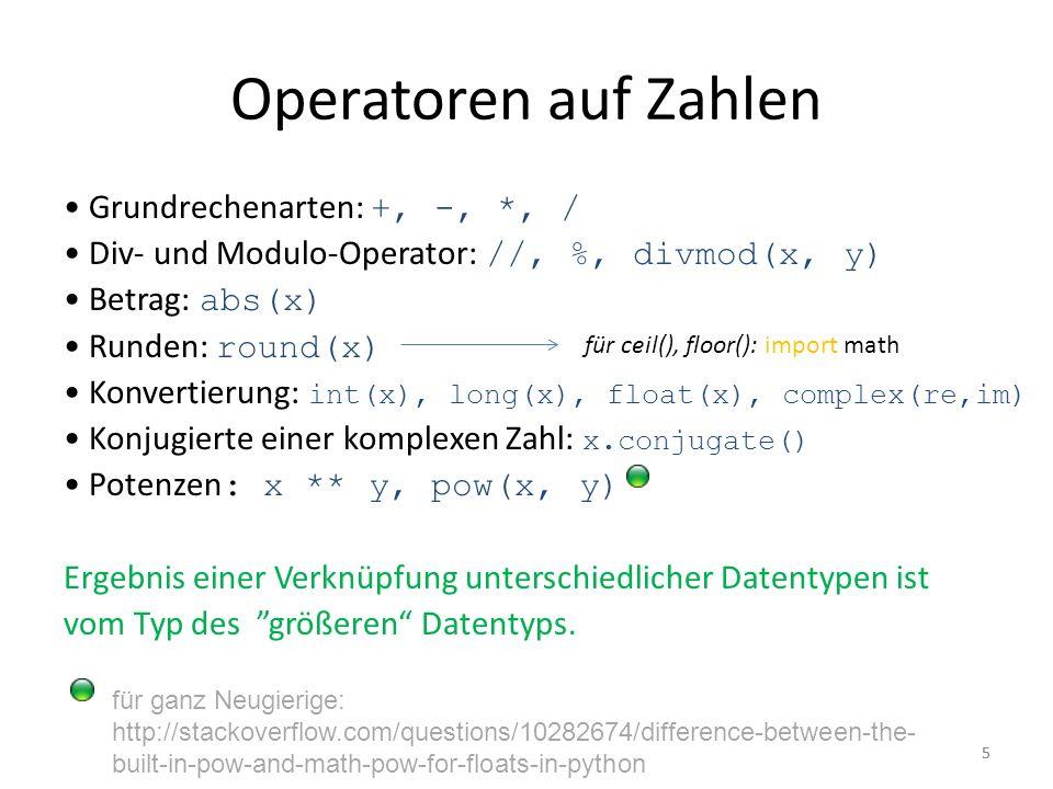 55 Operatoren auf Zahlen Grundrechenarten: +, -, *, / Div- und Modulo-Operator: //, %, divmod(x, y) Betrag: abs(x) Runden: round(x) Konvertierung: int