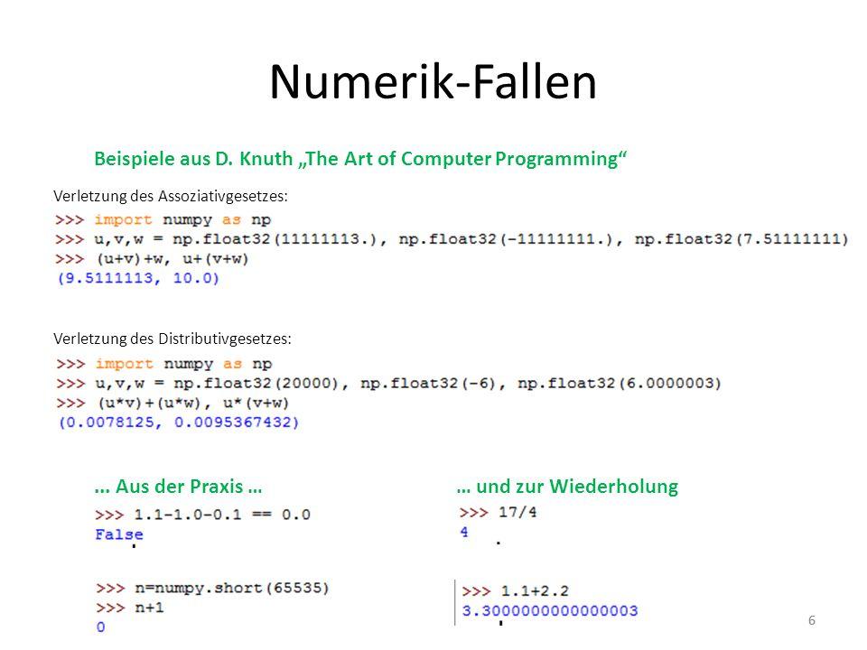 66 Numerik-Fallen Beispiele aus D. Knuth The Art of Computer Programming Verletzung des Assoziativgesetzes: Verletzung des Distributivgesetzes:... Aus