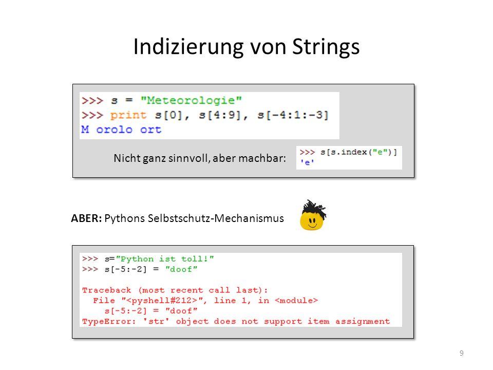 9 Indizierung von Strings ABER: Pythons Selbstschutz-Mechanismus Nicht ganz sinnvoll, aber machbar: