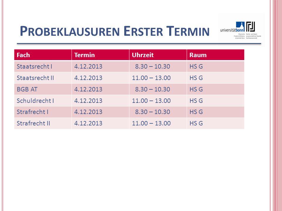 P ROBEKLAUSUREN B ESPRECHUNGEN BesprechungTerminUhrzeitRaum Staatsrecht I4.12.201314.00 – 15.00HS L Staatsrecht II4.12.201315.00 – 16.00HS L BGB AT4.12.201314.00 – 15.00HS M Schuldrecht I4.12.201315.00 – 16.00HS M Strafrecht I (Kindhäuser) 4.12.201314.00 – 15.00HS N Strafrecht I (Zaczyk) 4.12.201315.00 – 16.00HS N Strafrecht II4.12.201316.00 – 17.00HS N
