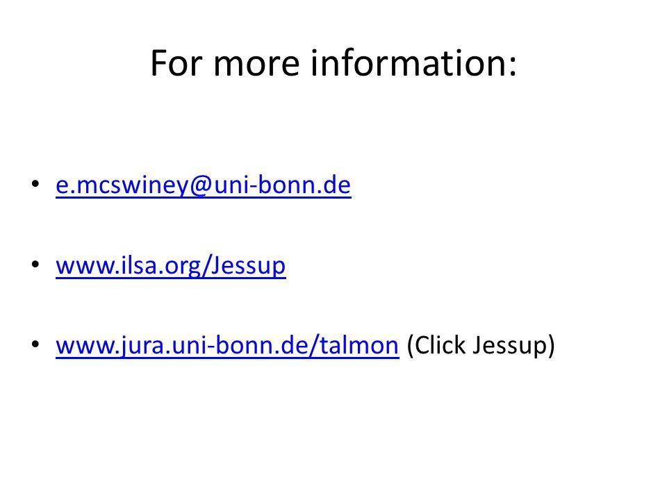 For more information: e.mcswiney@uni-bonn.de www.ilsa.org/Jessup www.jura.uni-bonn.de/talmon (Click Jessup) www.jura.uni-bonn.de/talmon