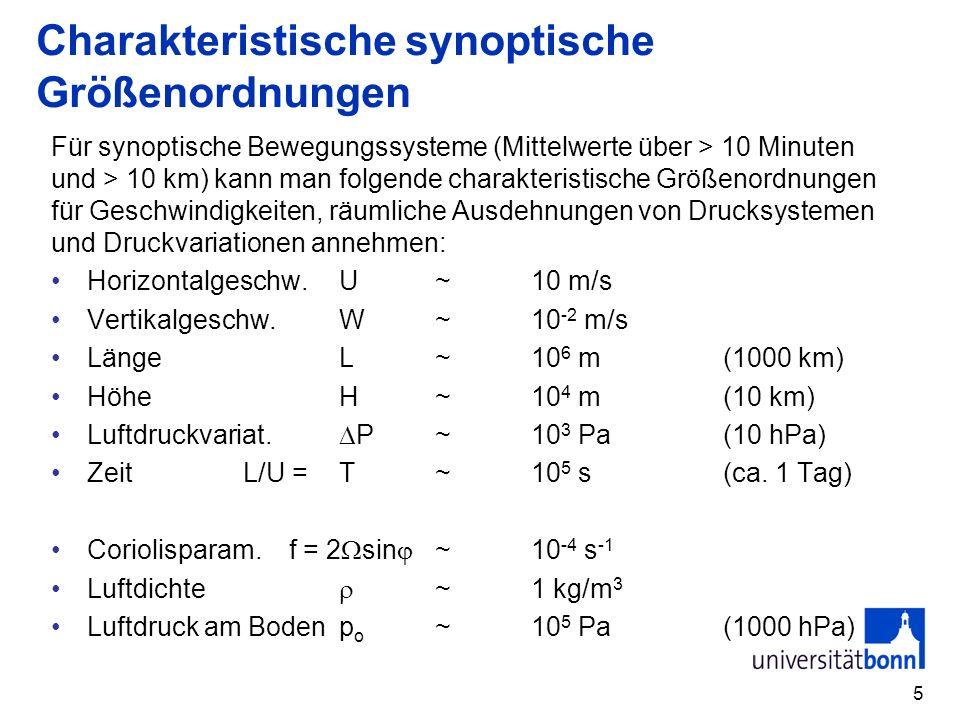 5 Charakteristische synoptische Größenordnungen Für synoptische Bewegungssysteme (Mittelwerte über > 10 Minuten und > 10 km) kann man folgende charakt