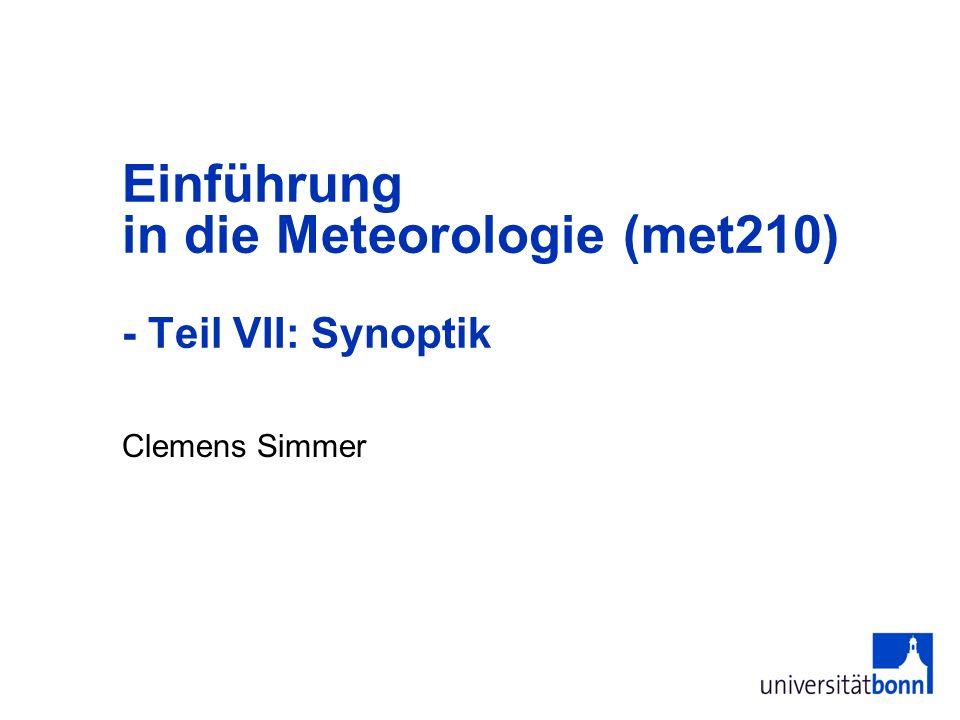 2 VII Synoptische Meteorologie Synoptik ist die Zusammenschau der Wettervorgänge in Raum und Zeit mit dem Ziel der Wetteranalyse und Wettervorhersage.