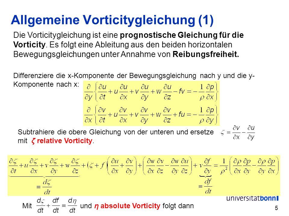 5 Allgemeine Vorticitygleichung (1) Differenziere die x-Komponente der Bewegungsgleichung nach y und die y- Komponente nach x: Subtrahiere die obere G