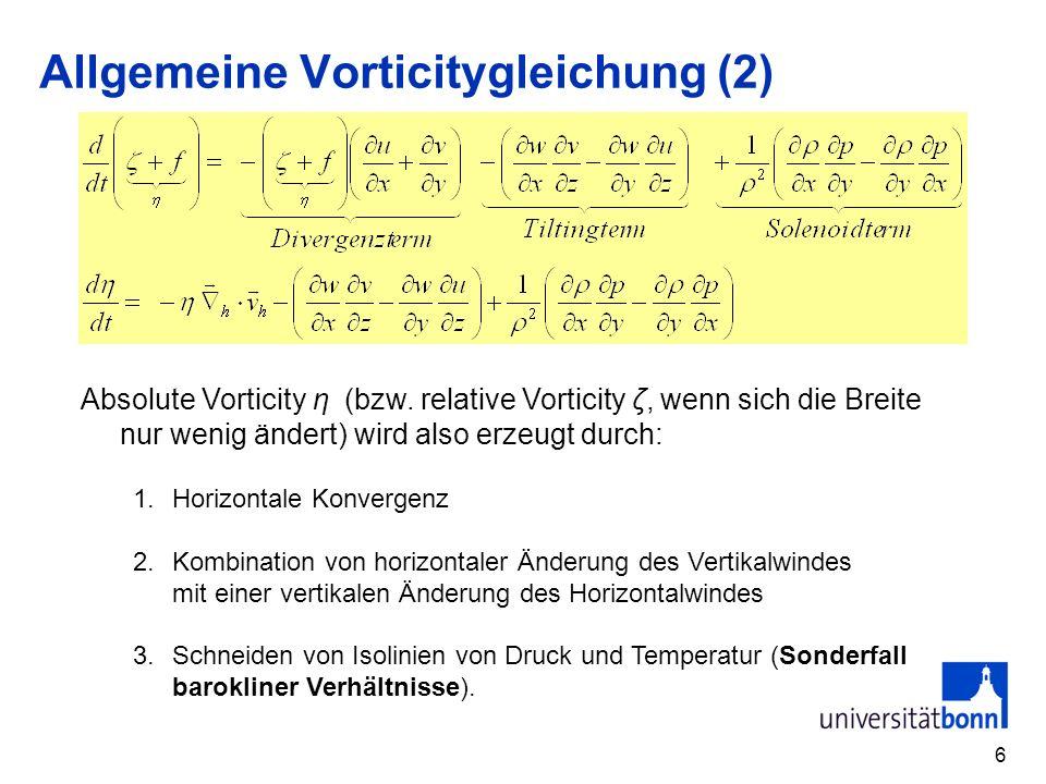 6 Allgemeine Vorticitygleichung (2) Absolute Vorticity η (bzw. relative Vorticity ζ, wenn sich die Breite nur wenig ändert) wird also erzeugt durch: 1