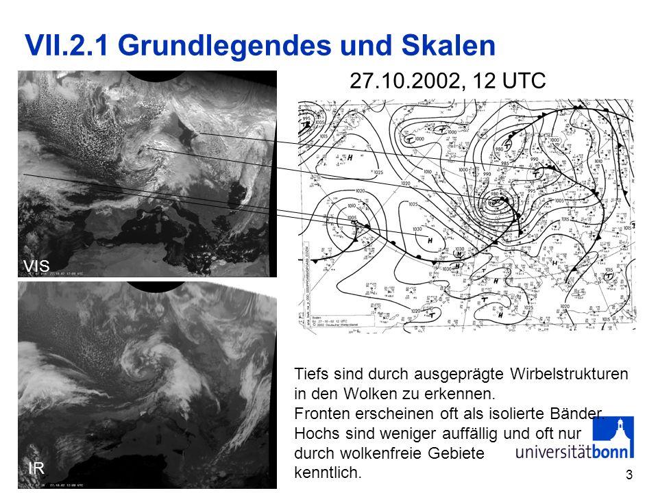 3 VII.2.1 Grundlegendes und Skalen VIS IR Tiefs sind durch ausgeprägte Wirbelstrukturen in den Wolken zu erkennen. Fronten erscheinen oft als isoliert