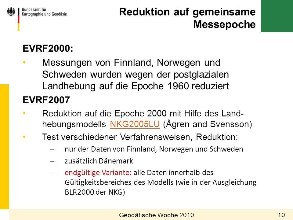 Reduktion auf gemeinsame Messepoche 10Geodätische Woche 2010 EVRF2000: Messungen von Finnland, Norwegen und Schweden wurden wegen der postglazialen La