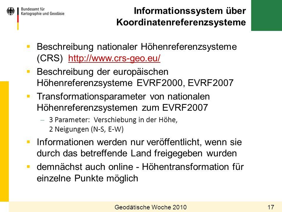 Informationssystem über Koordinatenreferenzsysteme 17Geodätische Woche 2010 Beschreibung nationaler Höhenreferenzsysteme (CRS) http://www.crs-geo.eu/