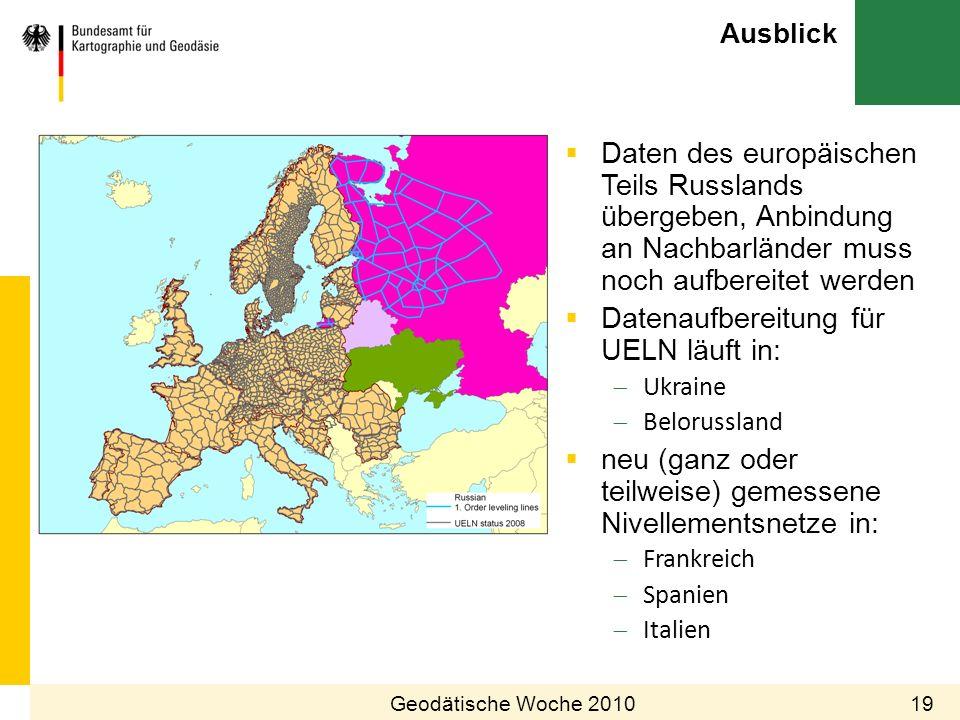 Ausblick Geodätische Woche 201019 Daten des europäischen Teils Russlands übergeben, Anbindung an Nachbarländer muss noch aufbereitet werden Datenaufbe