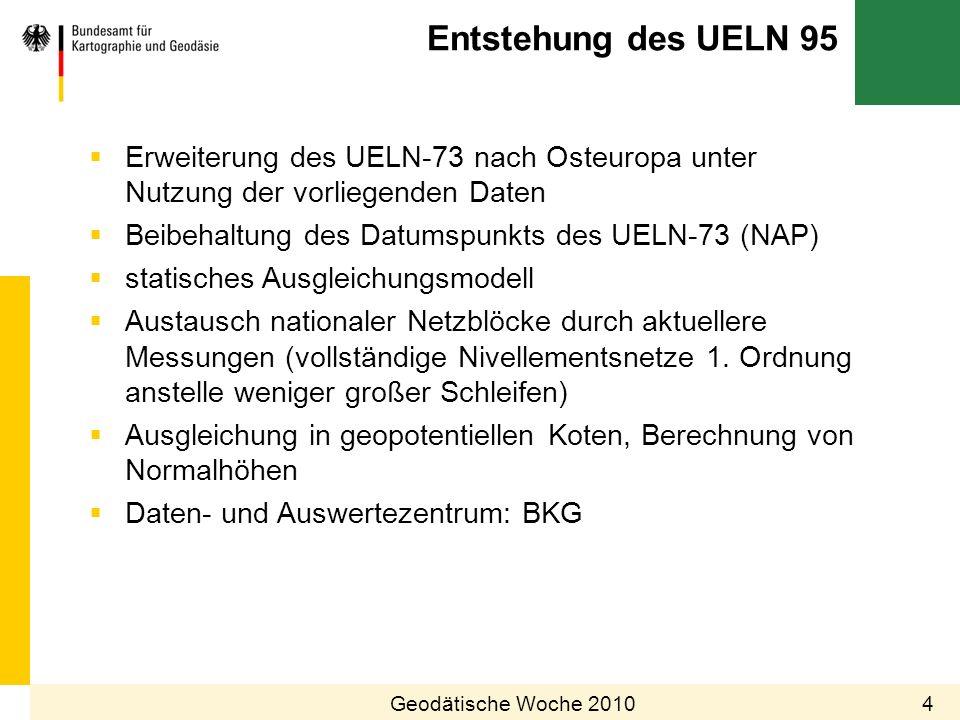 Entstehung des UELN 95 4Geodätische Woche 2010 Erweiterung des UELN-73 nach Osteuropa unter Nutzung der vorliegenden Daten Beibehaltung des Datumspunk