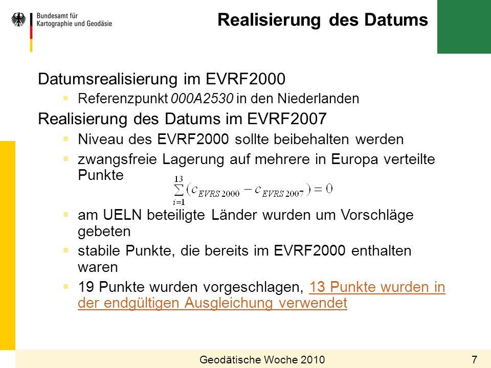 Realisierung des Datums 7Geodätische Woche 2010 Datumsrealisierung im EVRF2000 Referenzpunkt 000A2530 in den Niederlanden Realisierung des Datums im E