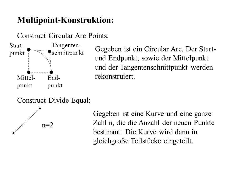 Multipoint-Konstruktion: Construct Circular Arc Points: Start- punkt Mittel- punkt End- punkt Tangenten- schnittpunkt Gegeben ist ein Circular Arc. De