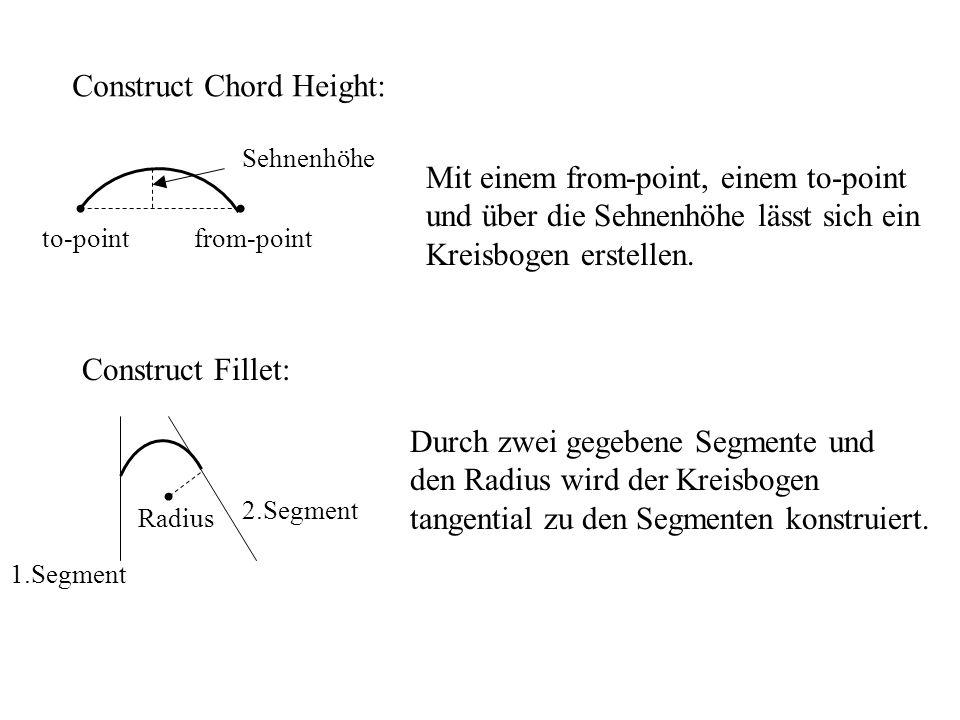 Construct Chord Height: from-pointto-point Sehnenhöhe Mit einem from-point, einem to-point und über die Sehnenhöhe lässt sich ein Kreisbogen erstellen.