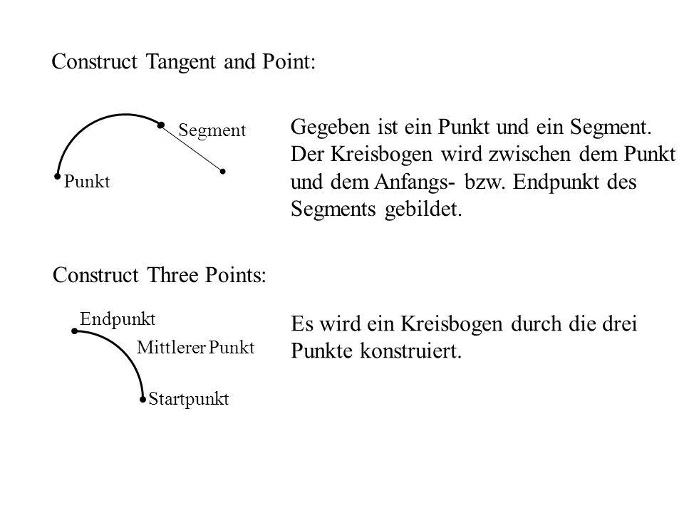 Construct Tangent and Point: Punkt Segment Gegeben ist ein Punkt und ein Segment. Der Kreisbogen wird zwischen dem Punkt und dem Anfangs- bzw. Endpunk