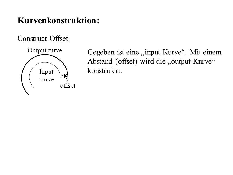 Kurvenkonstruktion: Construct Offset: Output curve Input curve offset Gegeben ist eine input-Kurve. Mit einem Abstand (offset) wird die output-Kurve k