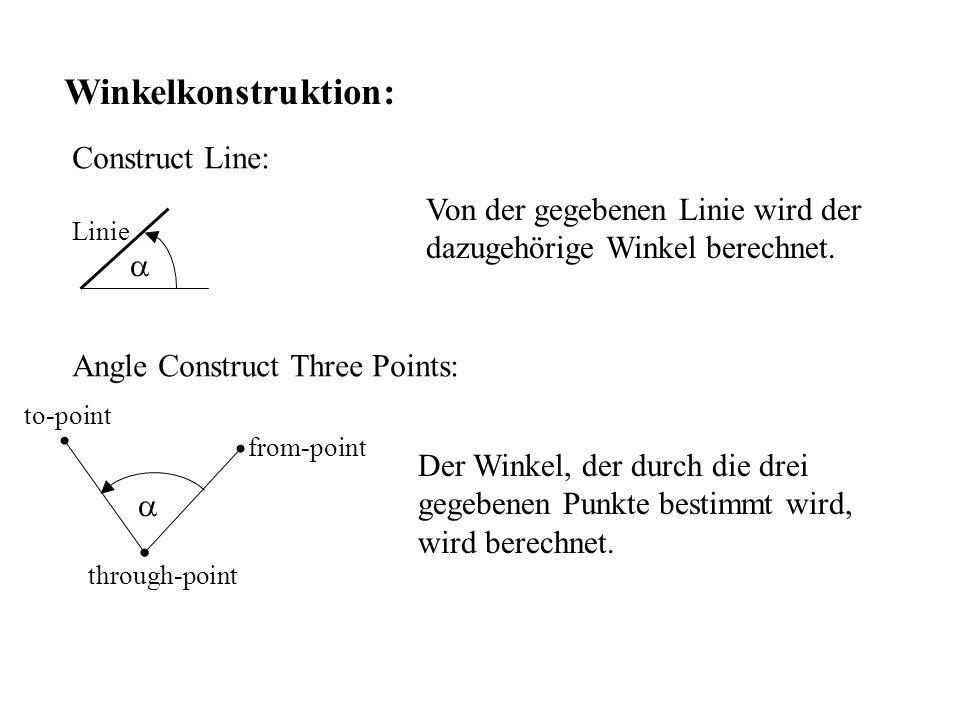 Winkelkonstruktion: Construct Line: Linie Von der gegebenen Linie wird der dazugehörige Winkel berechnet. Angle Construct Three Points: through-point