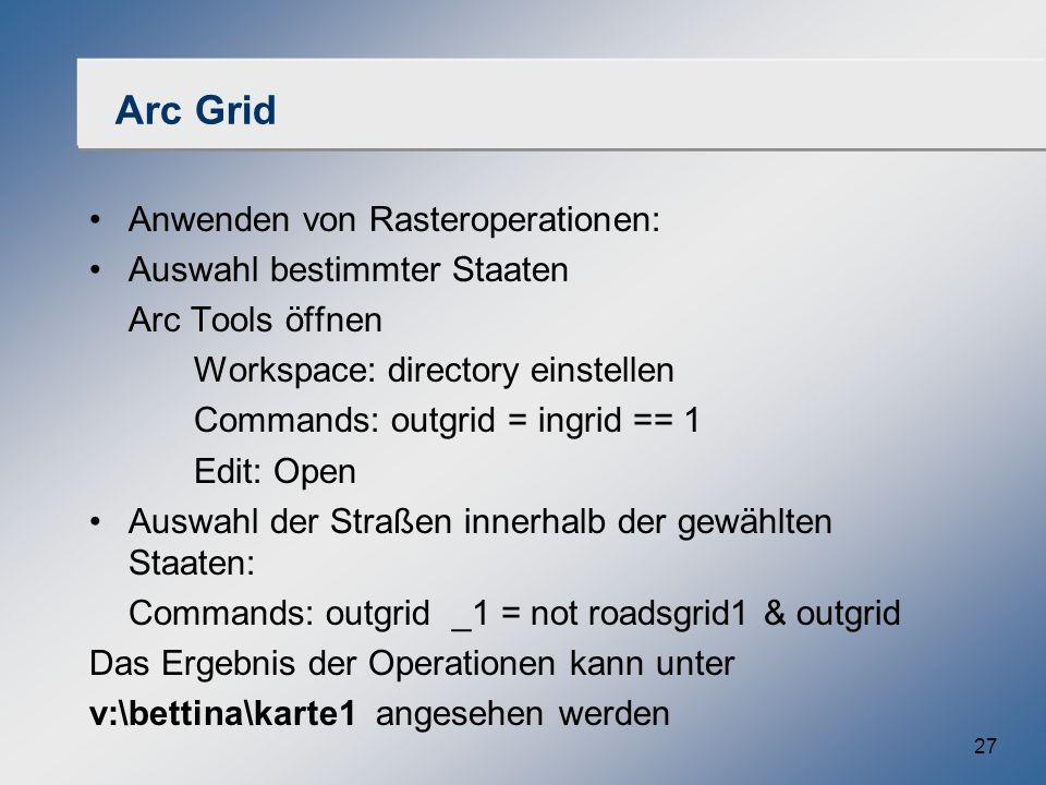 27 Arc Grid Anwenden von Rasteroperationen: Auswahl bestimmter Staaten Arc Tools öffnen Workspace: directory einstellen Commands: outgrid = ingrid ==