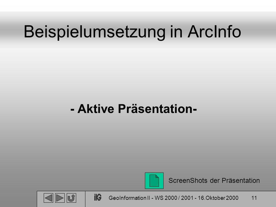 GeoInformation II - WS 2000 / 2001 - 16.Oktober 200011 Beispielumsetzung in ArcInfo - Aktive Präsentation- ScreenShots der Präsentation