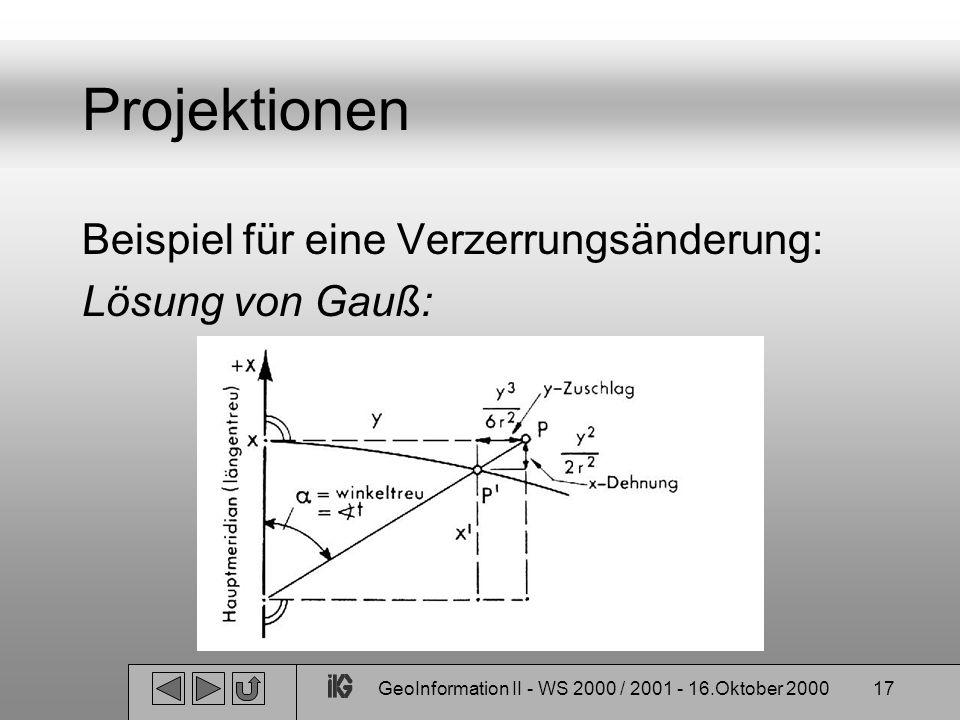 GeoInformation II - WS 2000 / 2001 - 16.Oktober 200017 Projektionen Beispiel für eine Verzerrungsänderung: Lösung von Gauß: