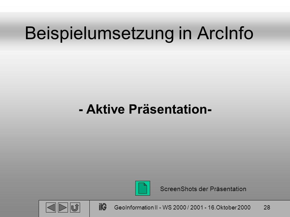 GeoInformation II - WS 2000 / 2001 - 16.Oktober 200028 Beispielumsetzung in ArcInfo - Aktive Präsentation- ScreenShots der Präsentation