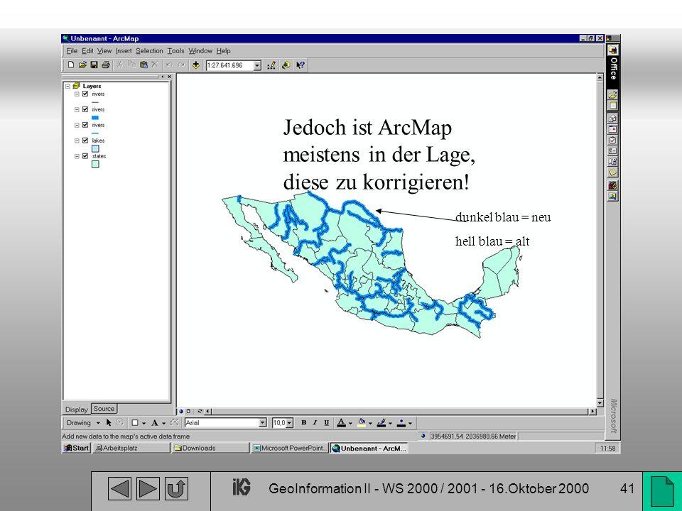 GeoInformation II - WS 2000 / 2001 - 16.Oktober 200041 Jedoch ist ArcMap meistens in der Lage, diese zu korrigieren! dunkel blau = neu hell blau = alt