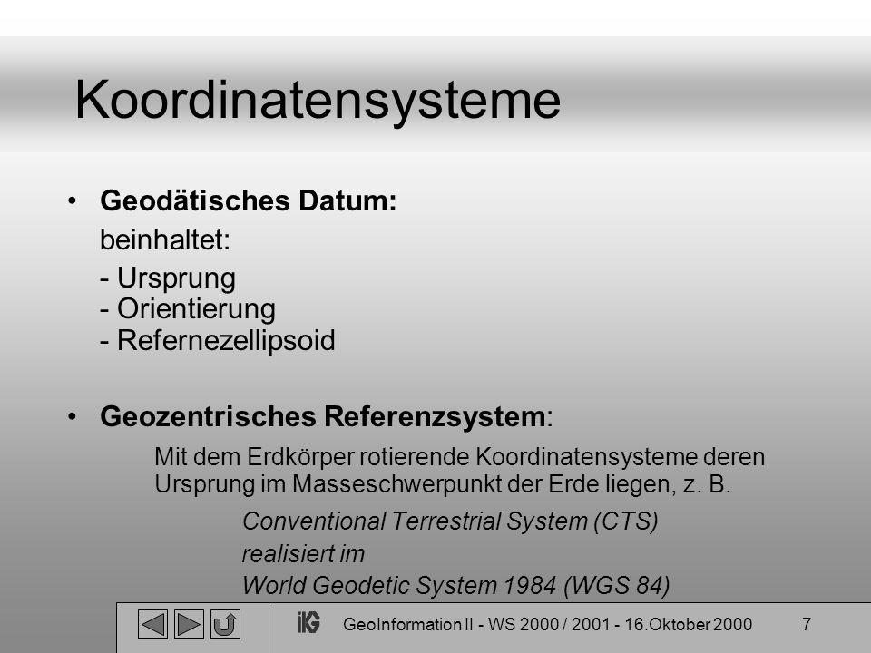 GeoInformation II - WS 2000 / 2001 - 16.Oktober 20007 Koordinatensysteme Geodätisches Datum: beinhaltet: - Ursprung - Orientierung - Refernezellipsoid