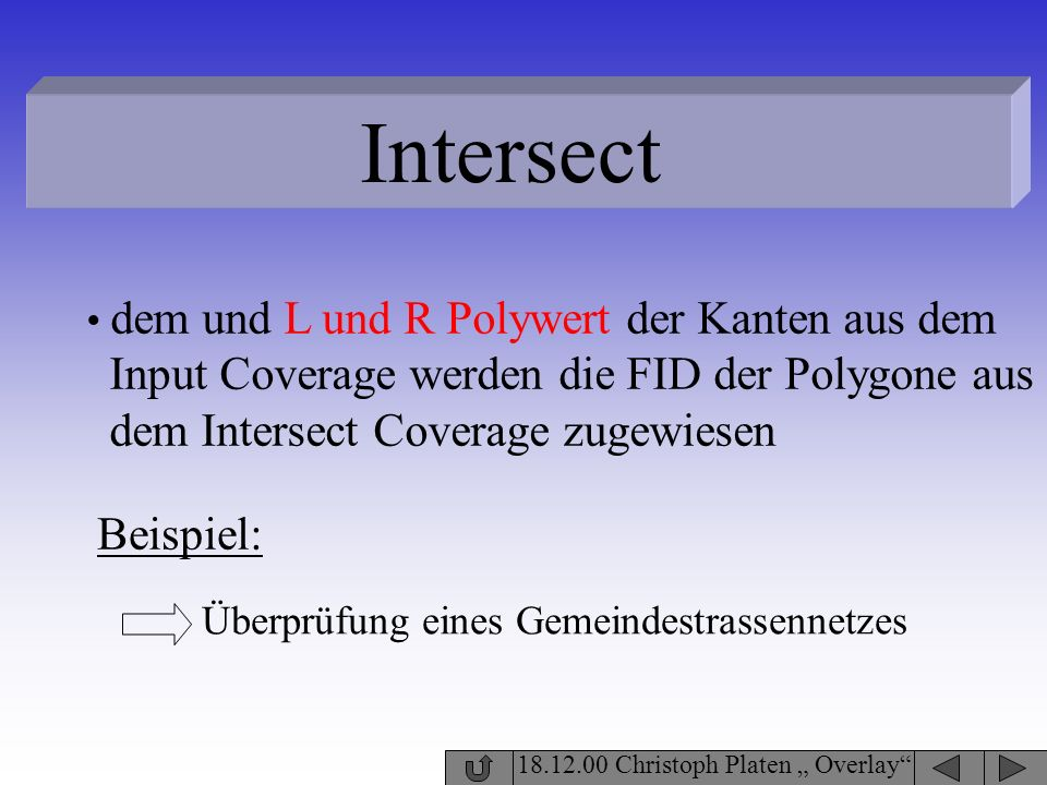 18.12.00 Christoph Platen Overlay Intersect dem und L und R Polywert der Kanten aus dem Input Coverage werden die FID der Polygone aus dem Intersect C