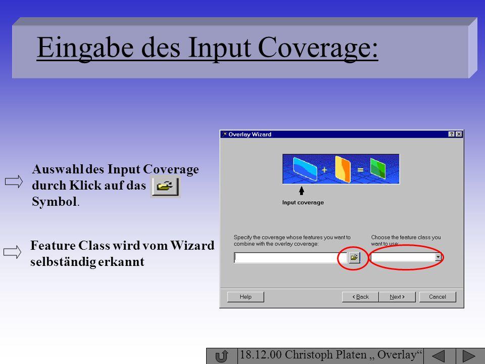 18.12.00 Christoph Platen Overlay Eingabe des Input Coverage: Auswahl des Input Coverage durch Klick auf das Symbol. Feature Class wird vom Wizard sel