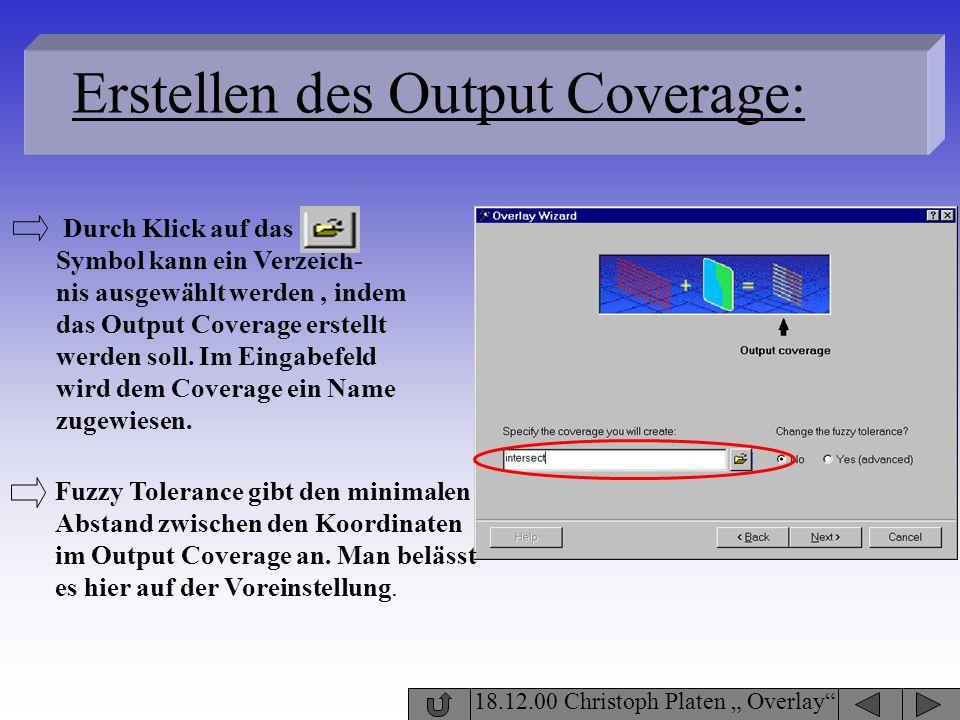 18.12.00 Christoph Platen Overlay Erstellen des Output Coverage: Durch Klick auf das Symbol kann ein Verzeich- nis ausgewählt werden, indem das Output