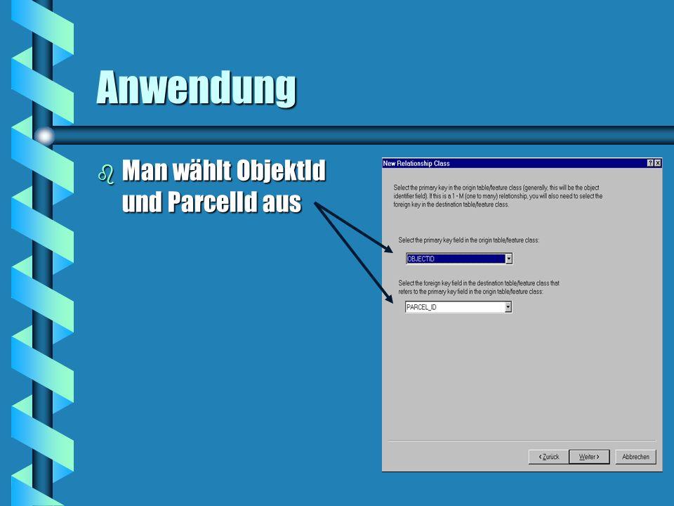 Anwendung b Man wählt ObjektId und ParcelId aus