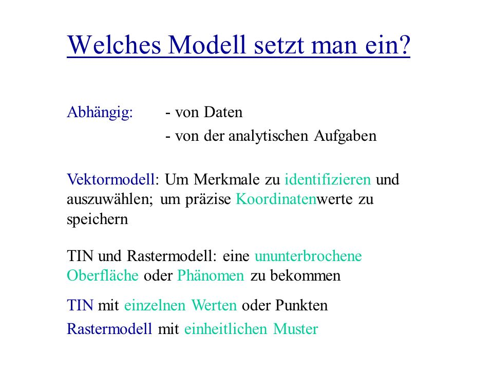 Welches Modell setzt man ein? Vektormodell: Um Merkmale zu identifizieren und auszuwählen; um präzise Koordinatenwerte zu speichern Abhängig: - von Da