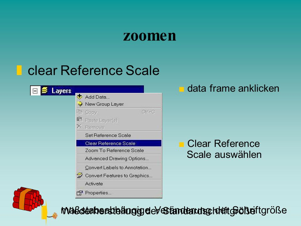 zoomen zclear Reference Scale data frame anklicken Clear Reference Scale auswählen maßstabsabhängige Veränderung der Schriftgröße Wiederherstellung de