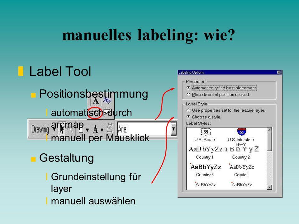 manuelles labeling: wie? zLabel Tool Positionsbestimmung Ι automatisch durch arcmap Ι manuell per Mausklick Gestaltung І Grundeinstellung für layer І