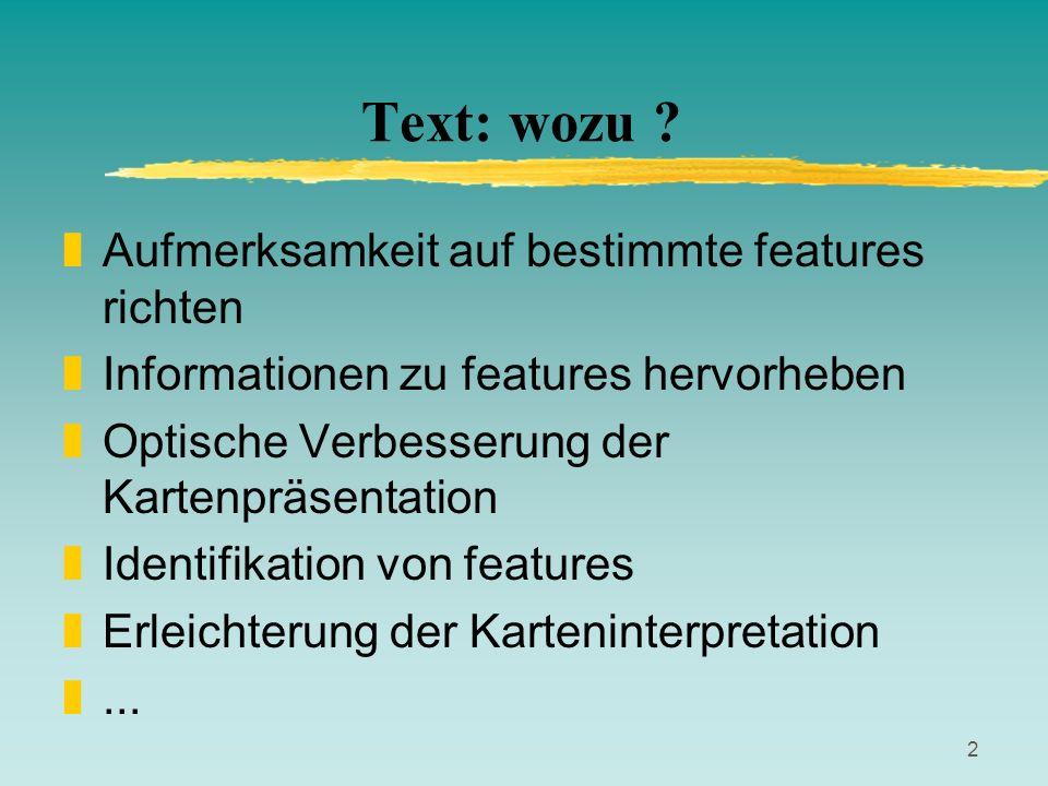 2 Text: wozu ? zAufmerksamkeit auf bestimmte features richten zInformationen zu features hervorheben zOptische Verbesserung der Kartenpräsentation zId