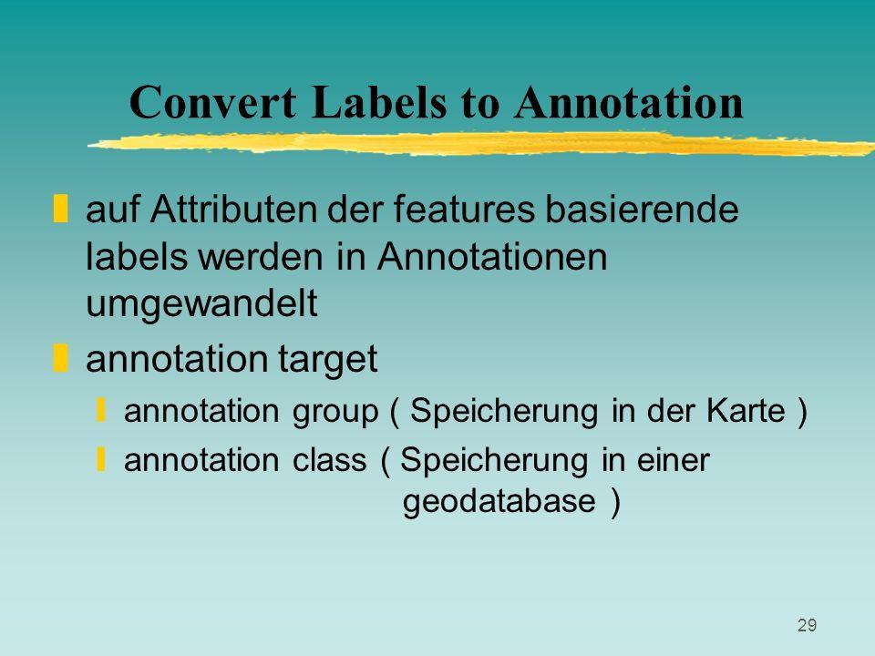 29 Convert Labels to Annotation zauf Attributen der features basierende labels werden in Annotationen umgewandelt zannotation target yannotation group