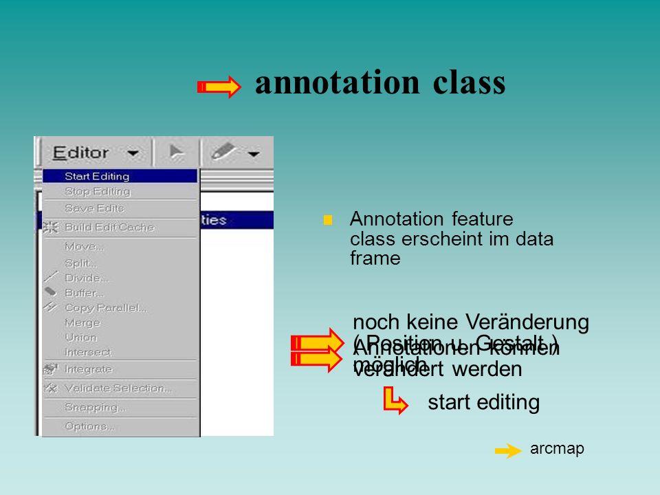 annotation class Annotation feature class erscheint im data frame start editing noch keine Veränderung ( Position u. Gestalt ) möglich Annotationen kö