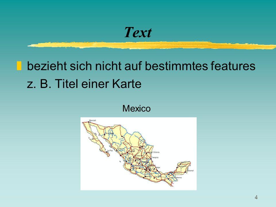 4 Text zbezieht sich nicht auf bestimmtes features z. B. Titel einer Karte Mexico