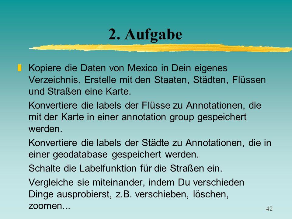 42 2. Aufgabe zKopiere die Daten von Mexico in Dein eigenes Verzeichnis. Erstelle mit den Staaten, Städten, Flüssen und Straßen eine Karte. Konvertier