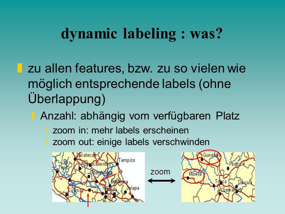 zoom dynamic labeling : was? zzu allen features, bzw. zu so vielen wie möglich entsprechende labels (ohne Überlappung) yAnzahl: abhängig vom verfügbar