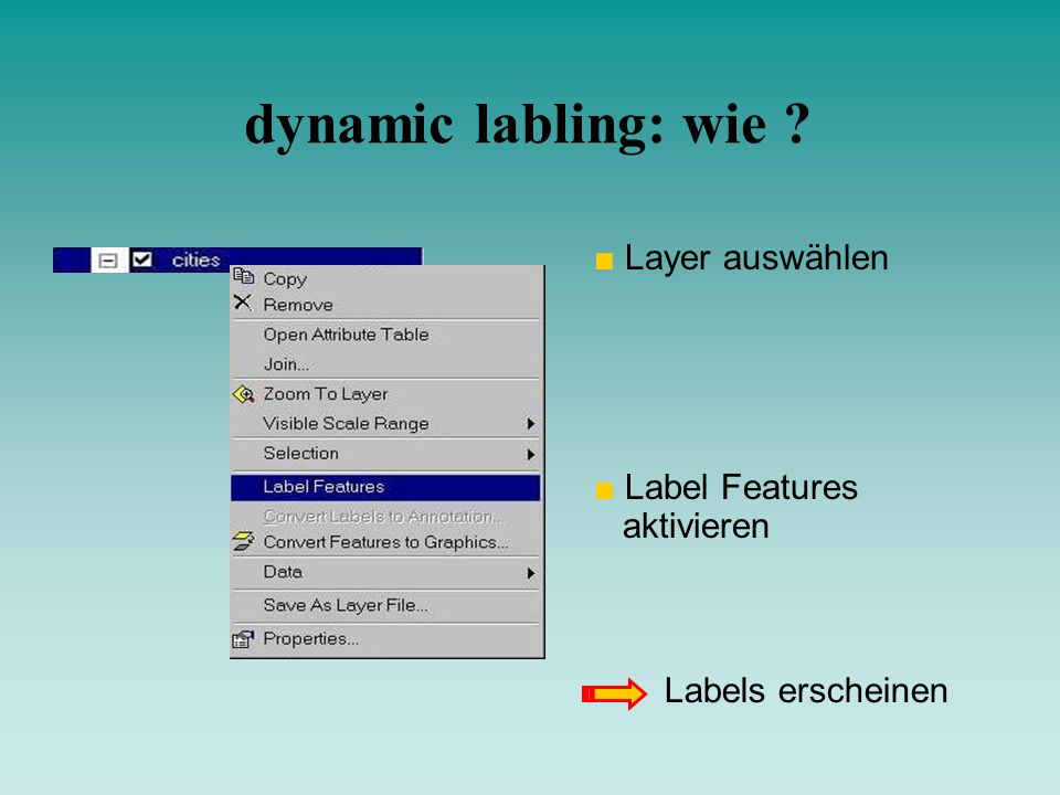 dynamic labling: wie ? Layer auswählen Label Features aktivieren Labels erscheinen