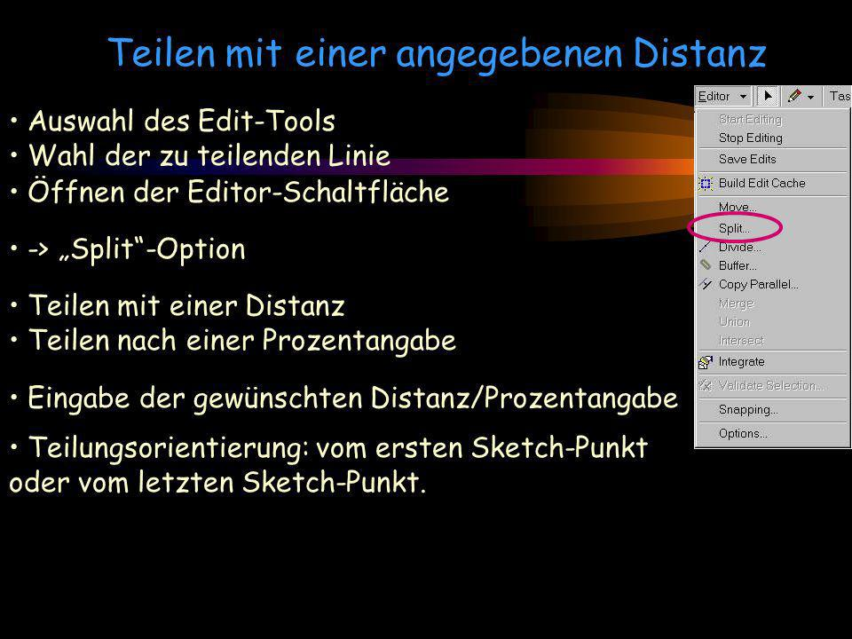 Teilen mit einer angegebenen Distanz Auswahl des Edit-Tools Wahl der zu teilenden Linie Öffnen der Editor-Schaltfläche -> Split-Option Teilen mit eine